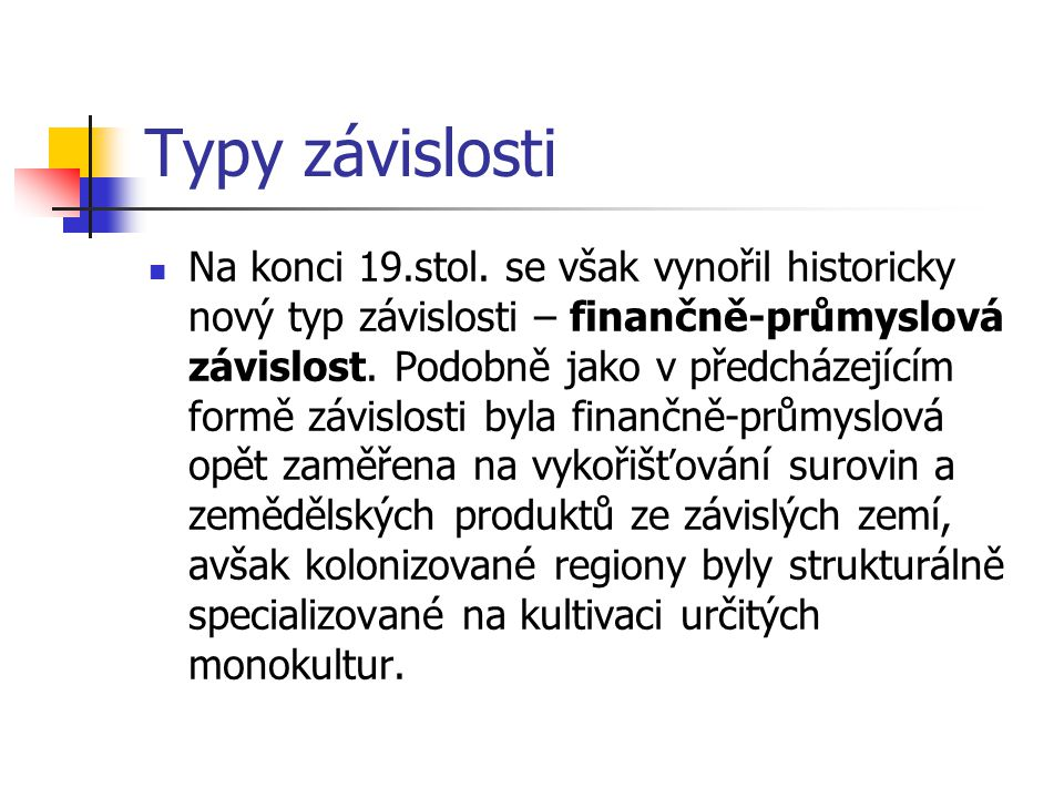 Typy závislosti Na konci 19.stol.
