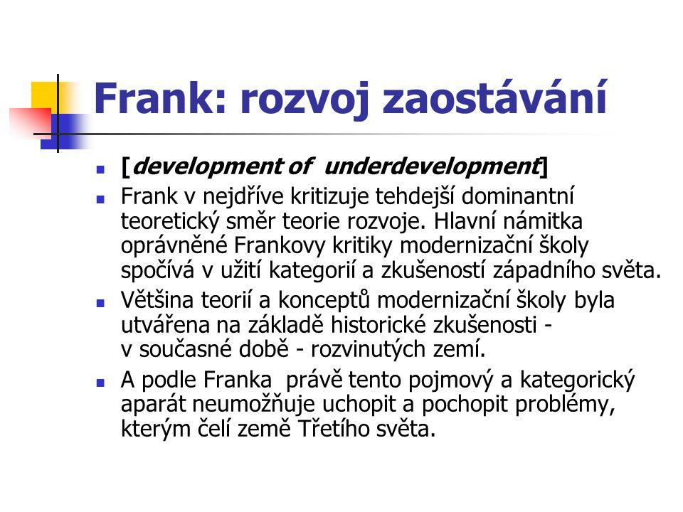 Frank Vysvětlení poskytovaná modernizační školou jsou nedostatečná, protože pracují s ´vnitřními´ proměnnými při vysvětlování chronického selhávání ve snahách o rozvoj Třetího světa.