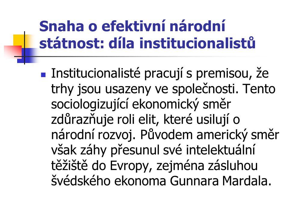 Snaha o efektivní národní státnost: díla institucionalistů Institucionalisté pracují s premisou, že trhy jsou usazeny ve společnosti.