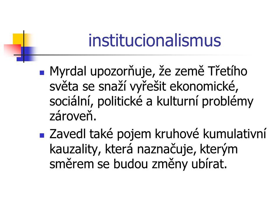 institucionalismus Myrdal upozorňuje, že země Třetího světa se snaží vyřešit ekonomické, sociální, politické a kulturní problémy zároveň.