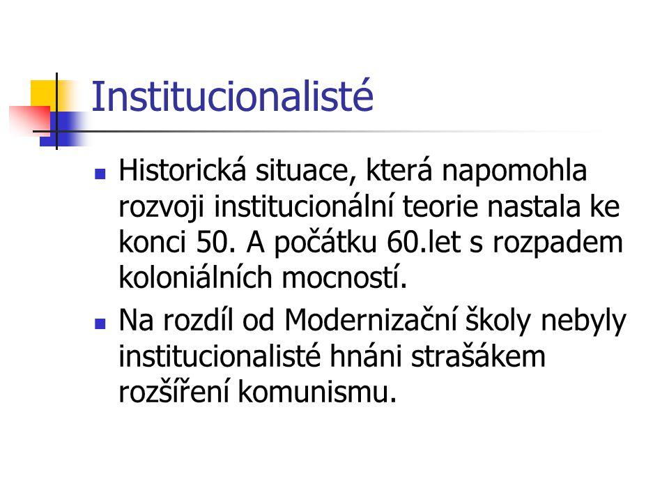 Institucionalisté Historická situace, která napomohla rozvoji institucionální teorie nastala ke konci 50.