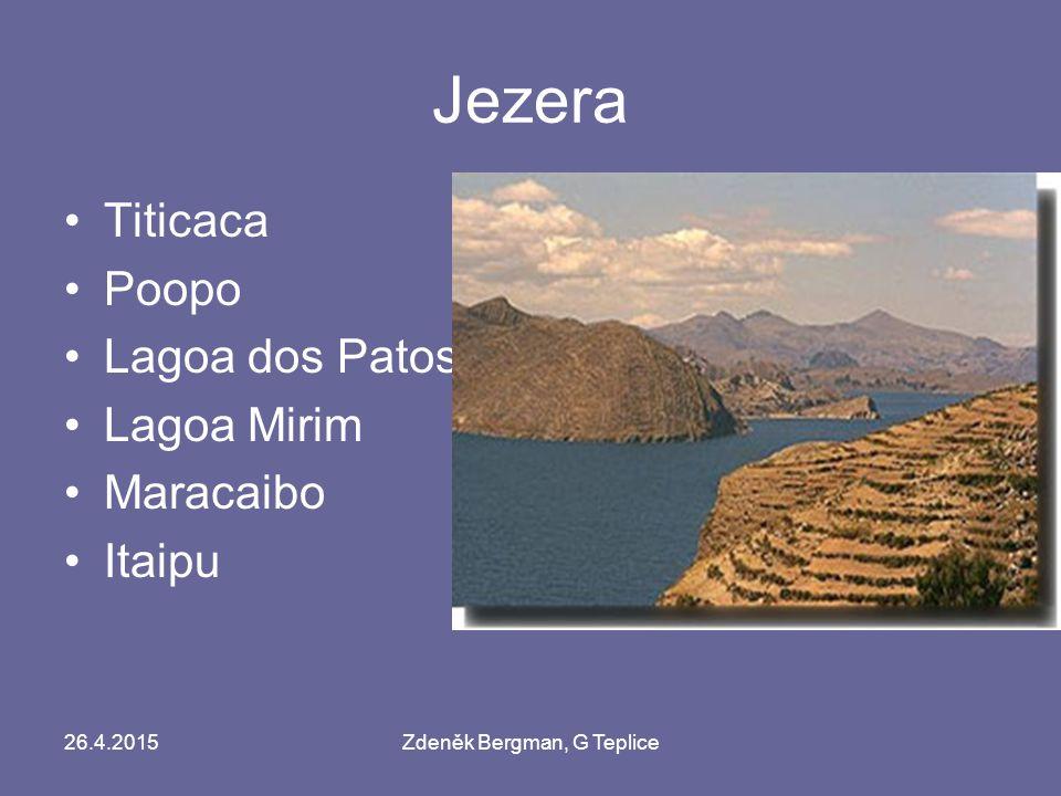 26.4.2015Zdeněk Bergman, G Teplice Jezera Titicaca Poopo Lagoa dos Patos Lagoa Mirim Maracaibo Itaipu