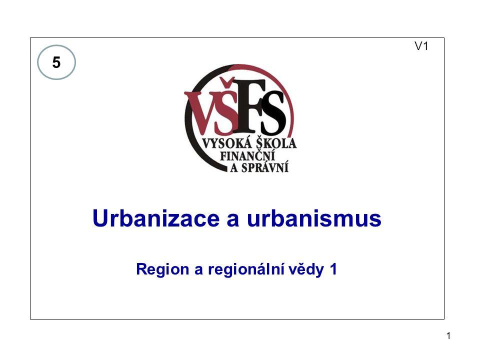 1 V1 Urbanizace a urbanismus Region a regionální vědy 1 5