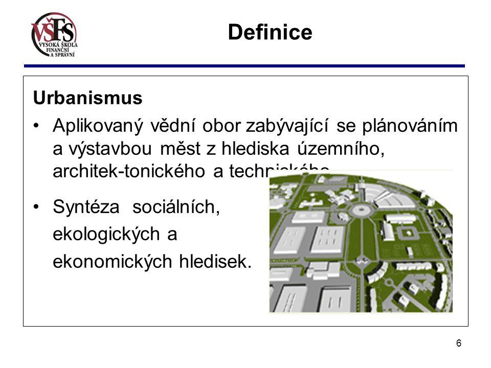 6 Urbanismus Aplikovaný vědní obor zabývající se plánováním a výstavbou měst z hlediska územního, architek-tonického a technického. Syntéza sociálních