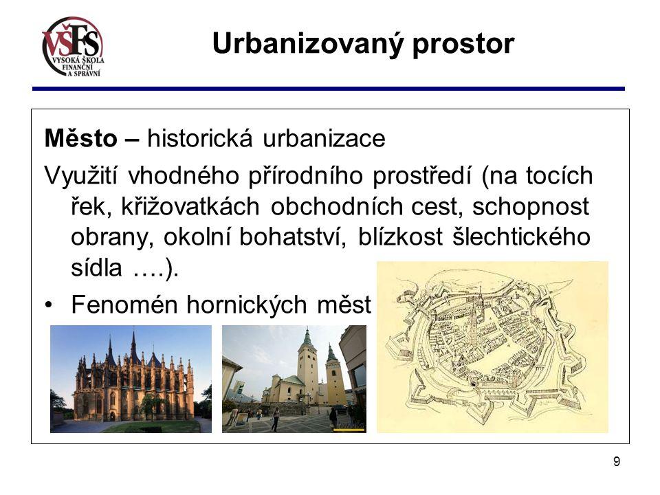 9 Město – historická urbanizace Využití vhodného přírodního prostředí (na tocích řek, křižovatkách obchodních cest, schopnost obrany, okolní bohatství