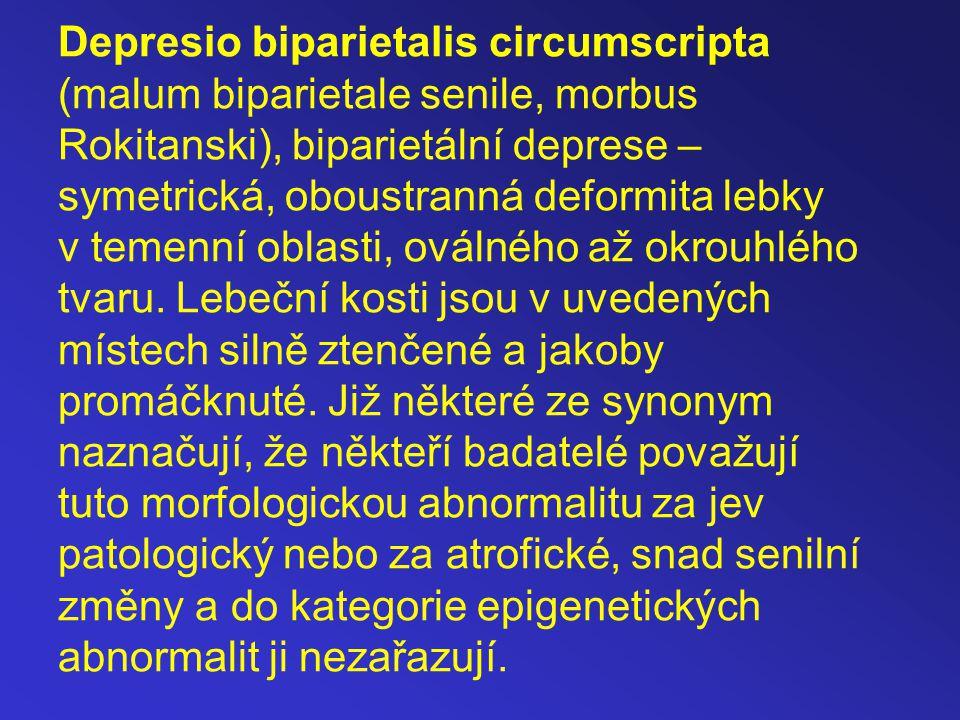 Depresio biparietalis circumscripta (malum biparietale senile, morbus Rokitanski), biparietální deprese – symetrická, oboustranná deformita lebky v te