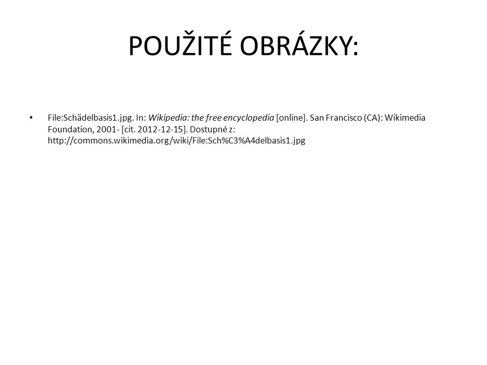 POUŽITÉ OBRÁZKY: File:Schädelbasis1.jpg. In: Wikipedia: the free encyclopedia [online]. San Francisco (CA): Wikimedia Foundation, 2001- [cit. 2012-12-