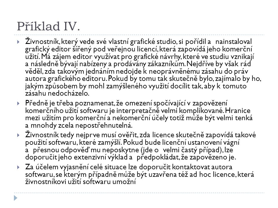 Příklad IV.  Živnostník, který vede své vlastní grafické studio, si pořídil a nainstaloval grafický editor šířený pod veřejnou licencí, která zapovíd
