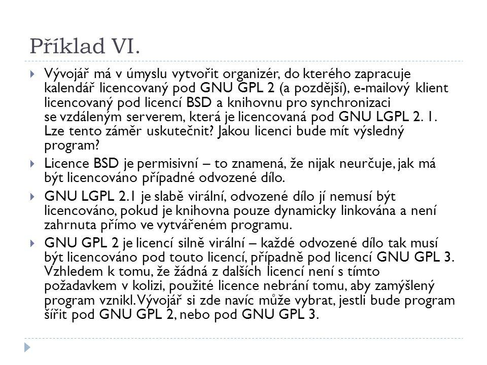 Příklad VI.  Vývojář má v úmyslu vytvořit organizér, dokterého zapracuje kalendář licencovaný pod GNU GPL 2 (a pozdější), e-mailový klient licencovan