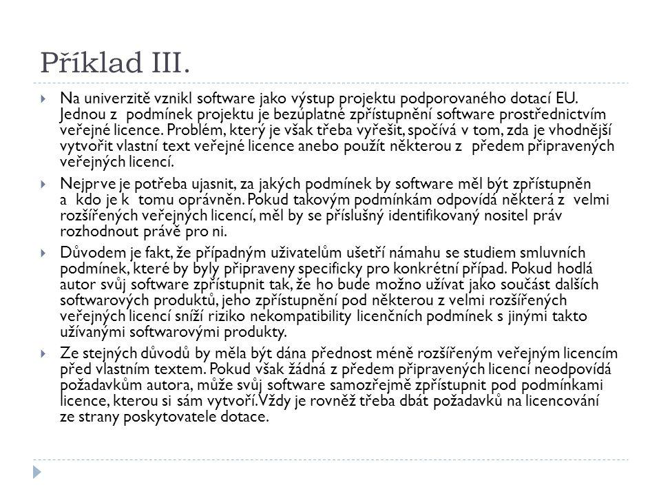Příklad III.  Na univerzitě vznikl software jako výstup projektu podporovaného dotací EU. Jednou z podmínek projektu jebezúplatné zpřístupnění softwa