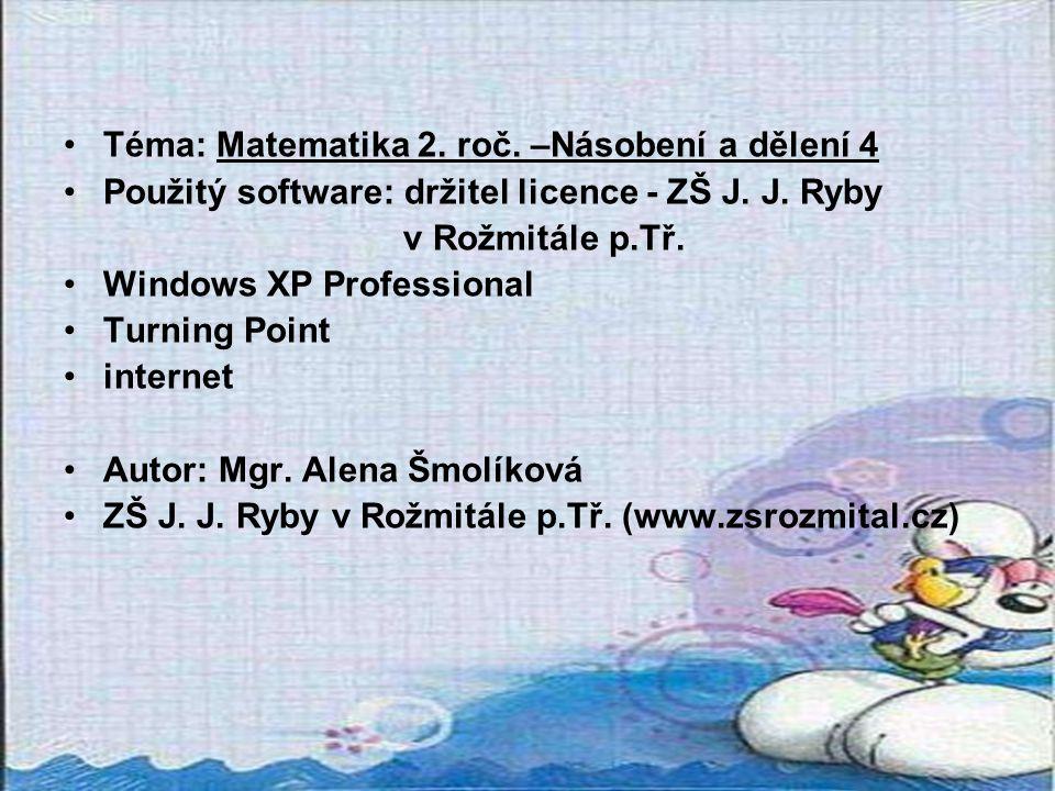 Téma: Matematika 2. roč. –Násobení a dělení 4 Použitý software: držitel licence - ZŠ J.