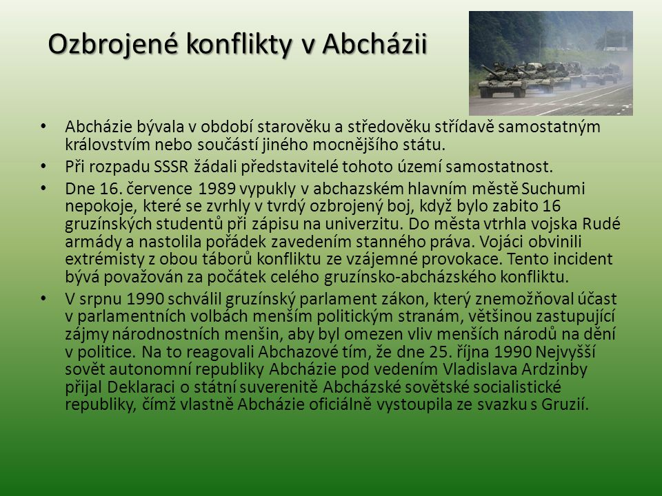 Ozbrojené konflikty v Abcházii Abcházie bývala v období starověku a středověku střídavě samostatným královstvím nebo součástí jiného mocnějšího státu.
