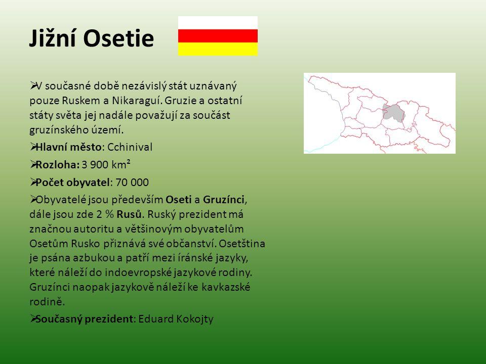 Jižní Osetie  V současné době nezávislý stát uznávaný pouze Ruskem a Nikaraguí. Gruzie a ostatní státy světa jej nadále považují za součást gruzínské