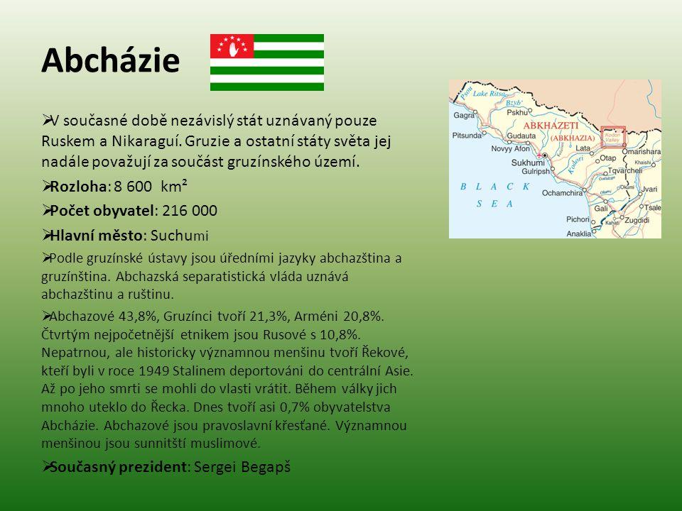 Abcházie  V současné době nezávislý stát uznávaný pouze Ruskem a Nikaraguí. Gruzie a ostatní státy světa jej nadále považují za součást gruzínského ú