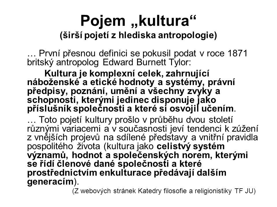 """Pojem """"kultura"""" (širší pojetí z hlediska antropologie) … První přesnou definici se pokusil podat v roce 1871 britský antropolog Edward Burnett Tylor:"""