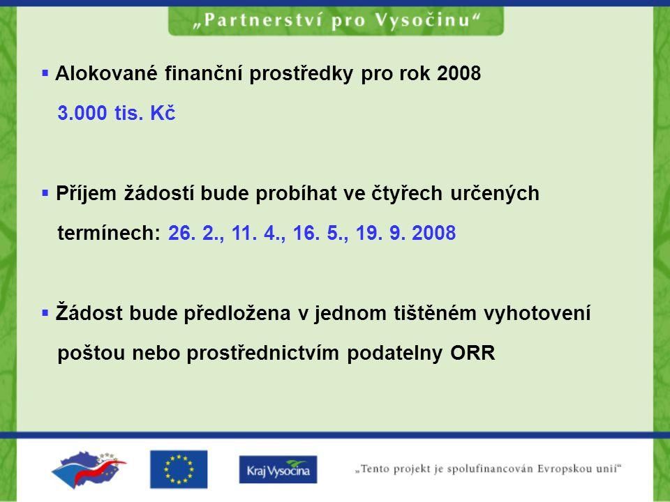  Alokované finanční prostředky pro rok 2008 3.000 tis. Kč  Příjem žádostí bude probíhat ve čtyřech určených termínech: 26. 2., 11. 4., 16. 5., 19. 9