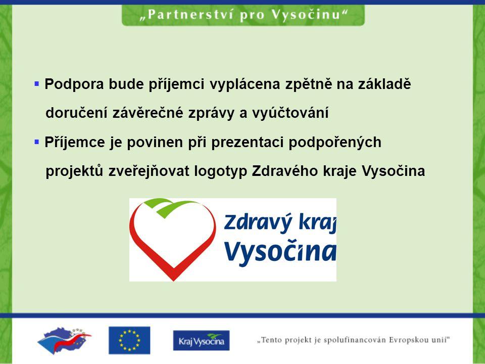  Podpora bude příjemci vyplácena zpětně na základě doručení závěrečné zprávy a vyúčtování  Příjemce je povinen při prezentaci podpořených projektů zveřejňovat logotyp Zdravého kraje Vysočina