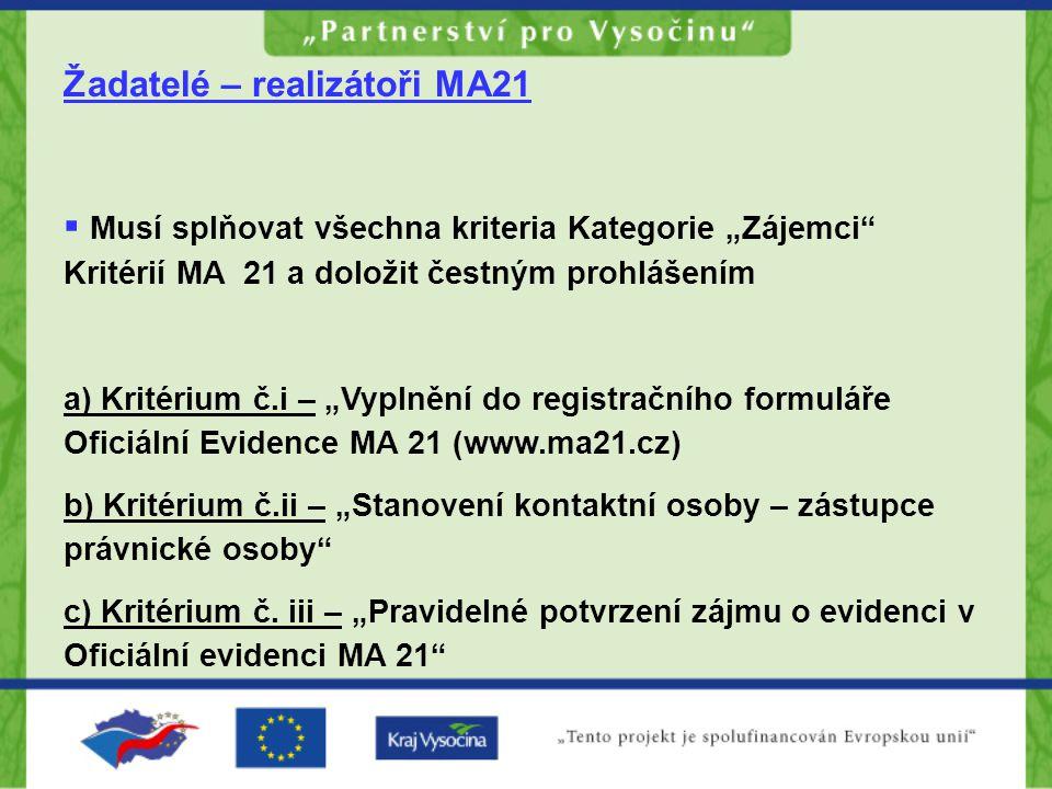 """Žadatelé – realizátoři MA21  Musí splňovat všechna kriteria Kategorie """"Zájemci Kritérií MA 21 a doložit čestným prohlášením a) Kritérium č.i – """"Vyplnění do registračního formuláře Oficiální Evidence MA 21 (www.ma21.cz) b) Kritérium č.ii – """"Stanovení kontaktní osoby – zástupce právnické osoby c) Kritérium č."""