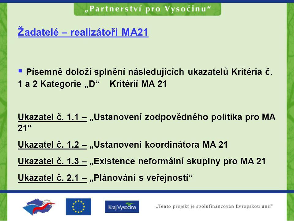 """Žadatelé – realizátoři MA21  Písemně doloží splnění následujících ukazatelů Kritéria č. 1 a 2 Kategorie """"D"""" Kritérií MA 21 Ukazatel č. 1.1 – """"Ustanov"""