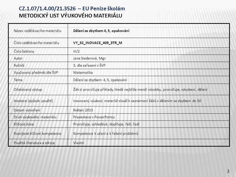 Název vzdělávacího materiáluDělení se zbytkem 4, 5, opakování Číslo vzdělávacího materiáluVY_32_INOVACE_409_3TR_M Číslo šablonyIII/2 AutorJana Siederová, Mgr.
