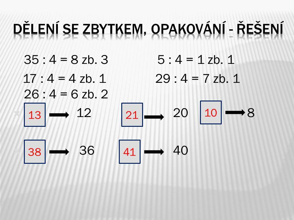 35 : 4 = 8 zb. 3 5 : 4 = 1 zb. 1 17 : 4 = 4 zb. 1 29 : 4 = 7 zb. 1 26 : 4 = 6 zb. 2  12 20 8  36 40 7 38 10 13 41 21