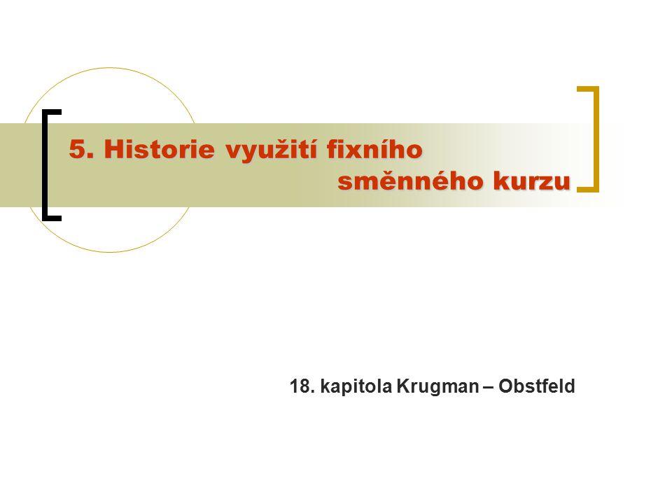 5. Historie využití fixního směnného kurzu 18. kapitola Krugman – Obstfeld
