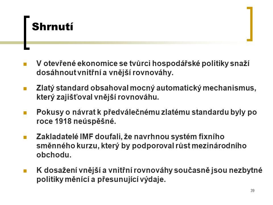 39 Shrnutí V otevřené ekonomice se tvůrci hospodářské politiky snaží dosáhnout vnitřní a vnější rovnováhy.
