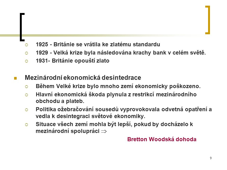 9  1925 - Británie se vrátila ke zlatému standardu  1929 - Velká krize byla následována krachy bank v celém světě.