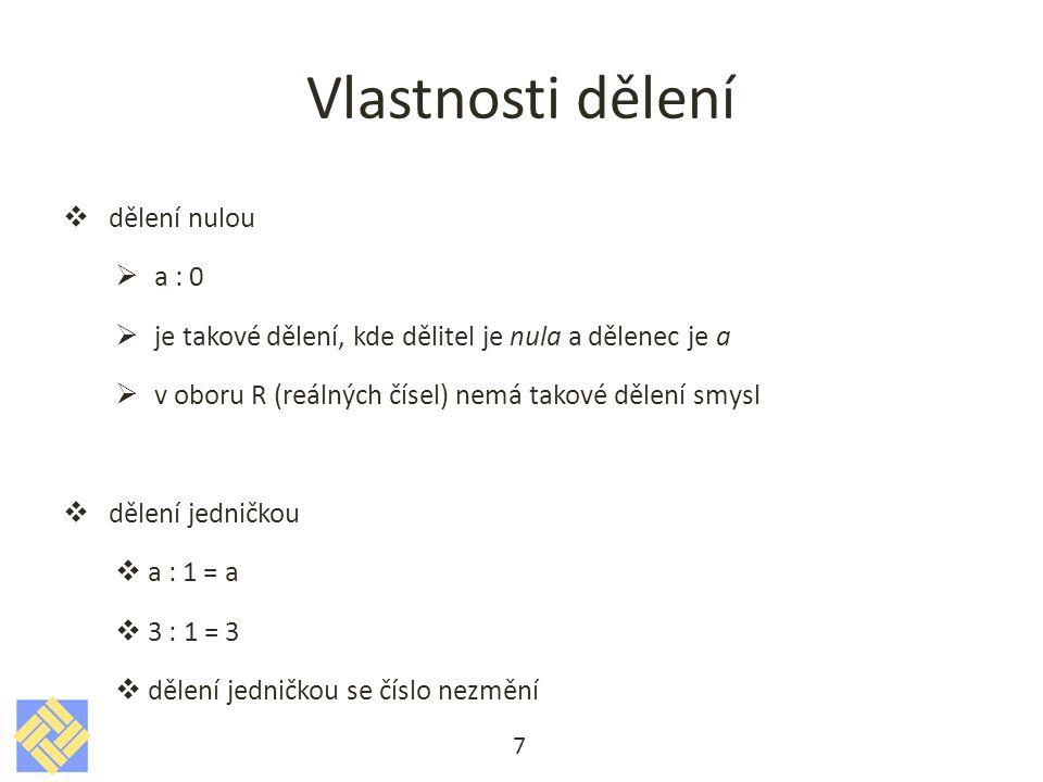 Vlastnosti dělení  dělení nulou  a : 0  je takové dělení, kde dělitel je nula a dělenec je a  v oboru R (reálných čísel) nemá takové dělení smysl