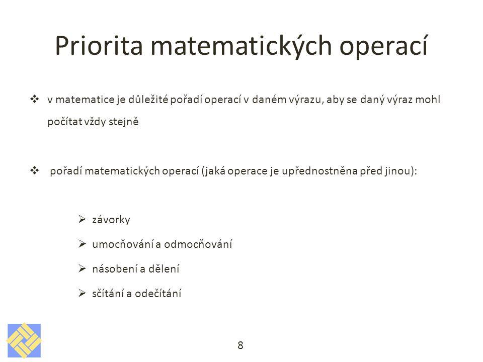 Priorita matematických operací  v matematice je důležité pořadí operací v daném výrazu, aby se daný výraz mohl počítat vždy stejně  pořadí matematic