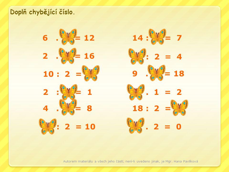 6.2 = 12 2. 8 = 16 10 : 2 = 5 2 : 2 = 1 4. 2 = 8 20 : 2 = 10 14 : 2 = 7 8 : 2 = 4 9.
