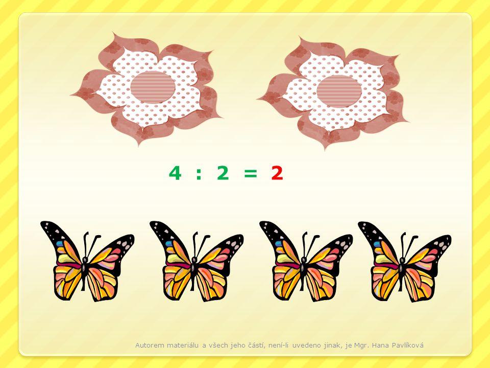4 : 2 =2 Autorem materiálu a všech jeho částí, není-li uvedeno jinak, je Mgr. Hana Pavlíková