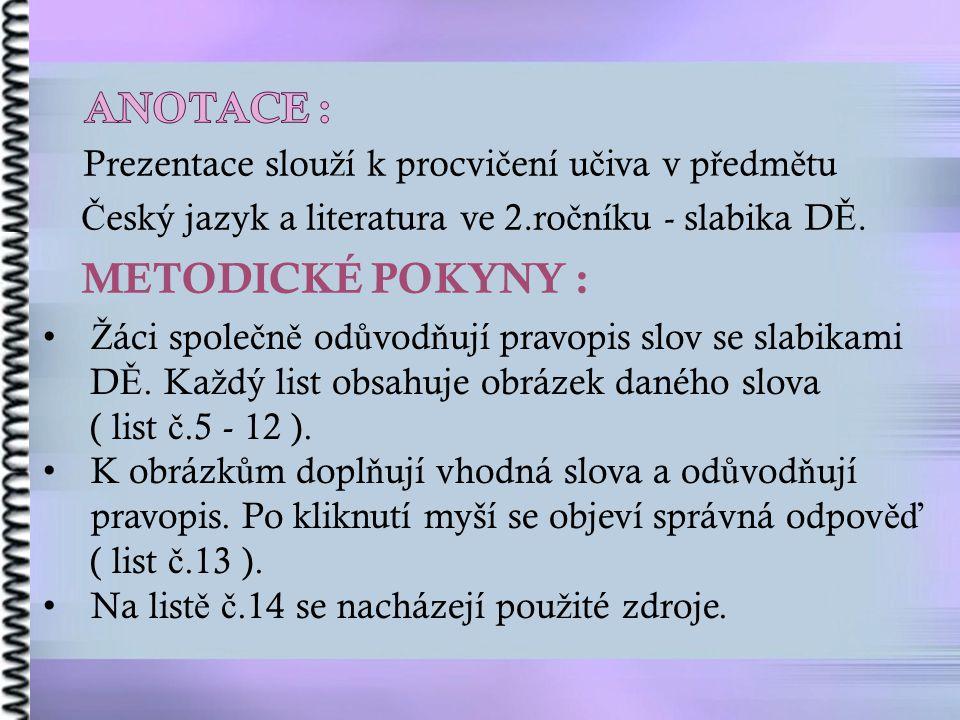 Prezentace slou ž í k procvi č ení u č iva v p ř edm ě tu Č eský jazyk a literatura ve 2.ro č níku - slabika D Ě.