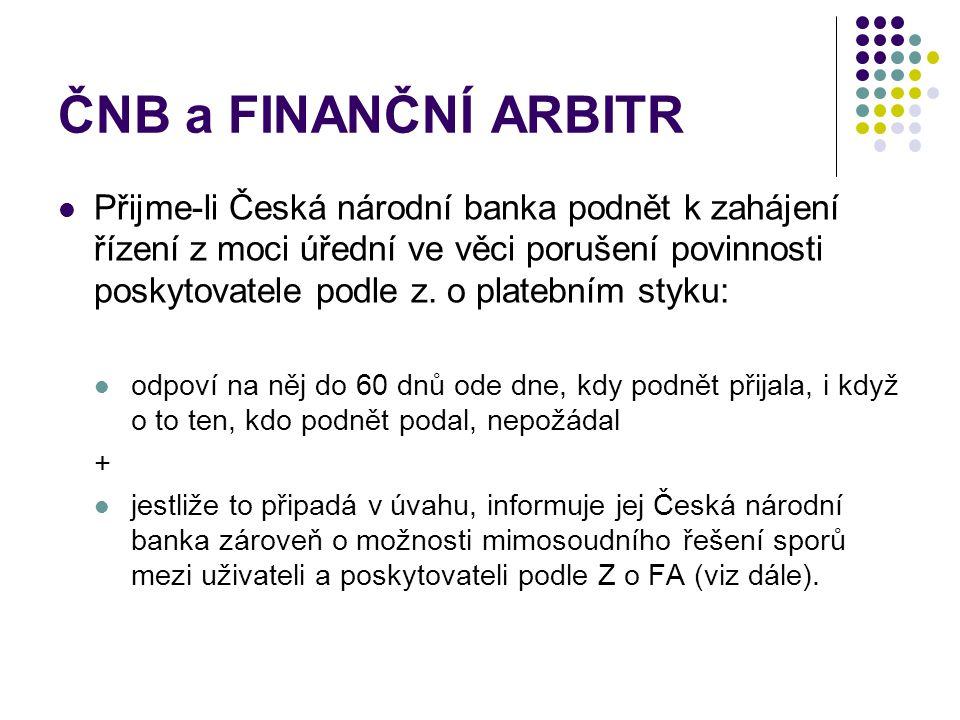ČNB a FINANČNÍ ARBITR Přijme-li Česká národní banka podnět k zahájení řízení z moci úřední ve věci porušení povinnosti poskytovatele podle z. o plateb