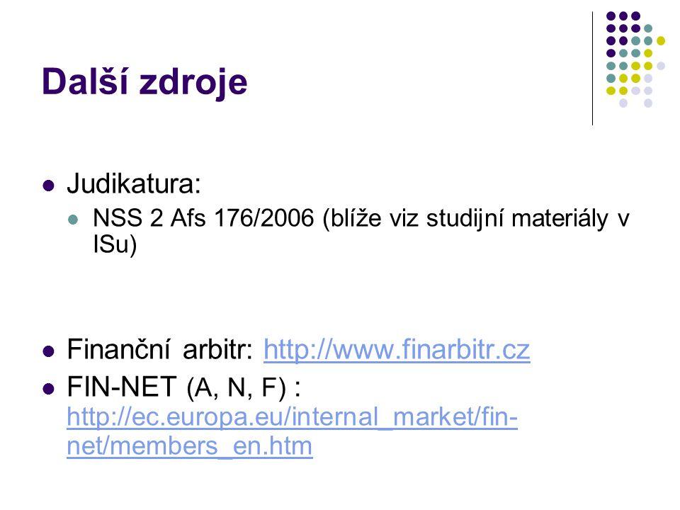 Další zdroje Judikatura: NSS 2 Afs 176/2006 (blíže viz studijní materiály v ISu) Finanční arbitr: http://www.finarbitr.czhttp://www.finarbitr.cz FIN-N