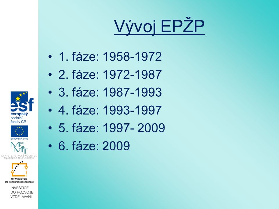 Vývoj EPŽP 1. fáze: 1958-1972 2. fáze: 1972-1987 3. fáze: 1987-1993 4. fáze: 1993-1997 5. fáze: 1997- 2009 6. fáze: 2009