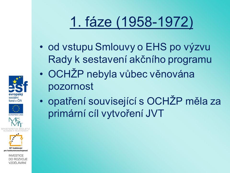 1. fáze (1958-1972) od vstupu Smlouvy o EHS po výzvu Rady k sestavení akčního programu OCHŽP nebyla vůbec věnována pozornost opatření související s OC