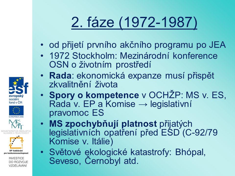 2. fáze (1972-1987) od přijetí prvního akčního programu po JEA 1972 Stockholm: Mezinárodní konference OSN o životním prostředí Rada: ekonomická expanz