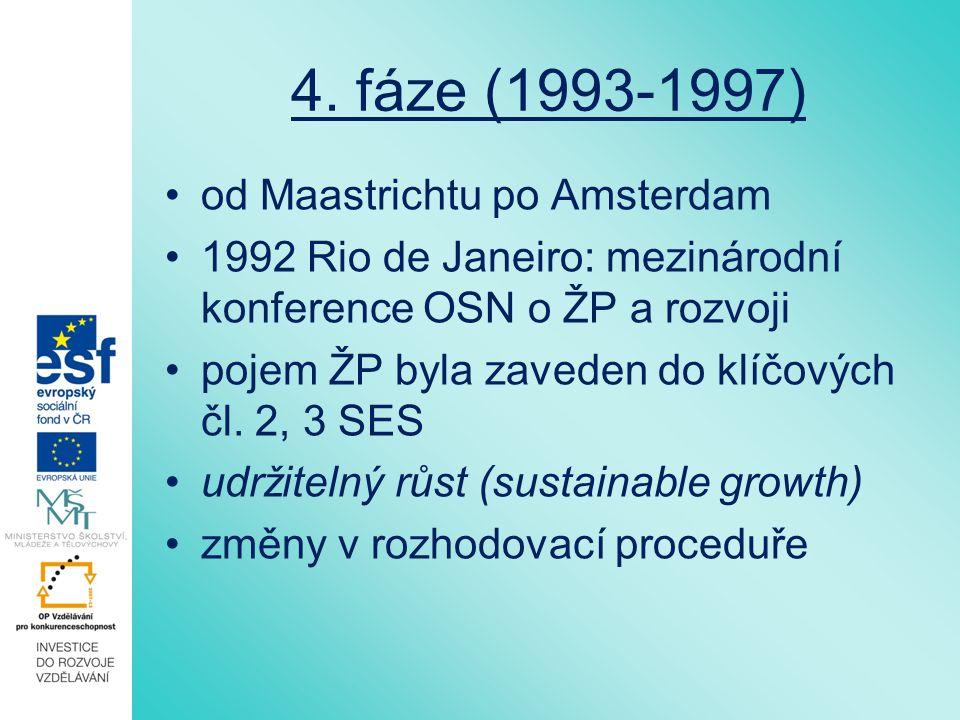 4. fáze (1993-1997) od Maastrichtu po Amsterdam 1992 Rio de Janeiro: mezinárodní konference OSN o ŽP a rozvoji pojem ŽP byla zaveden do klíčových čl.