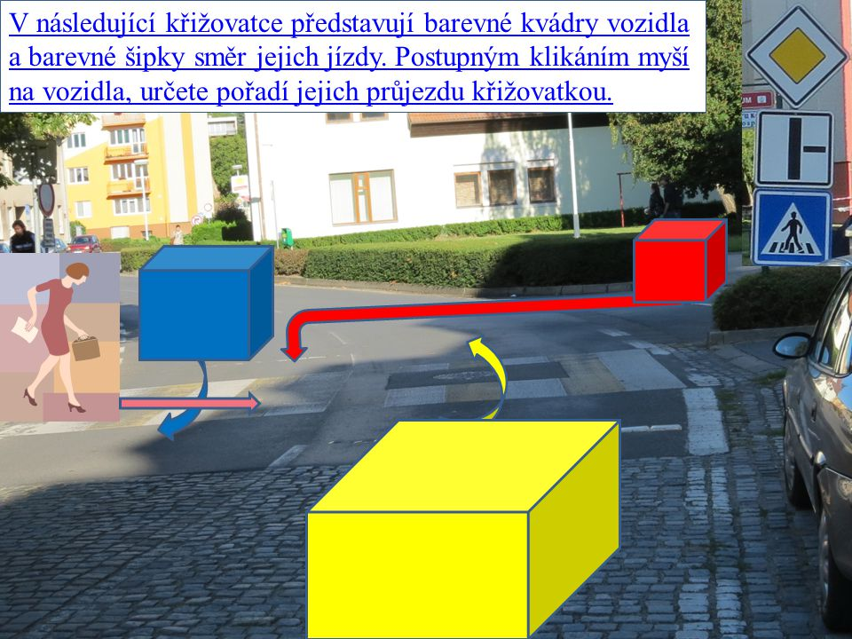 V následující křižovatce představují barevné kvádry vozidla a barevné šipky směr jejich jízdy. Postupným klikáním myší na vozidla, určete pořadí jejic