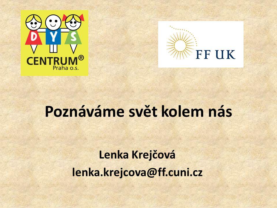 Poznáváme svět kolem nás Lenka Krejčová lenka.krejcova@ff.cuni.cz