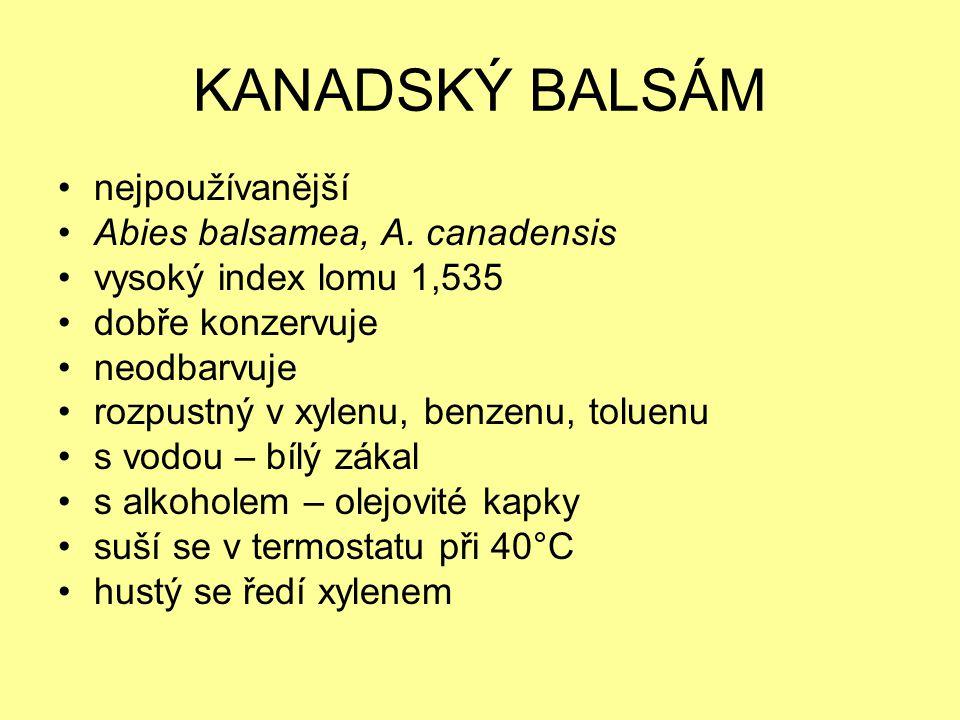 nejpoužívanější Abies balsamea, A. canadensis vysoký index lomu 1,535 dobře konzervuje neodbarvuje rozpustný v xylenu, benzenu, toluenu s vodou – bílý