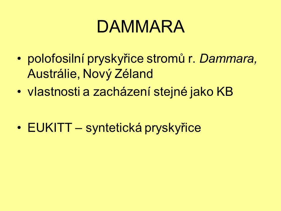 DAMMARA polofosilní pryskyřice stromů r. Dammara, Austrálie, Nový Zéland vlastnosti a zacházení stejné jako KB EUKITT – syntetická pryskyřice
