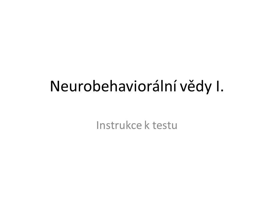 Neurobehaviorální vědy I. Instrukce k testu