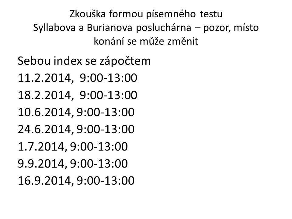Zkouška formou písemného testu Syllabova a Burianova posluchárna – pozor, místo konání se může změnit Sebou index se zápočtem 11.2.2014, 9:00-13:00 18.2.2014, 9:00-13:00 10.6.2014, 9:00-13:00 24.6.2014, 9:00-13:00 1.7.2014, 9:00-13:00 9.9.2014, 9:00-13:00 16.9.2014, 9:00-13:00