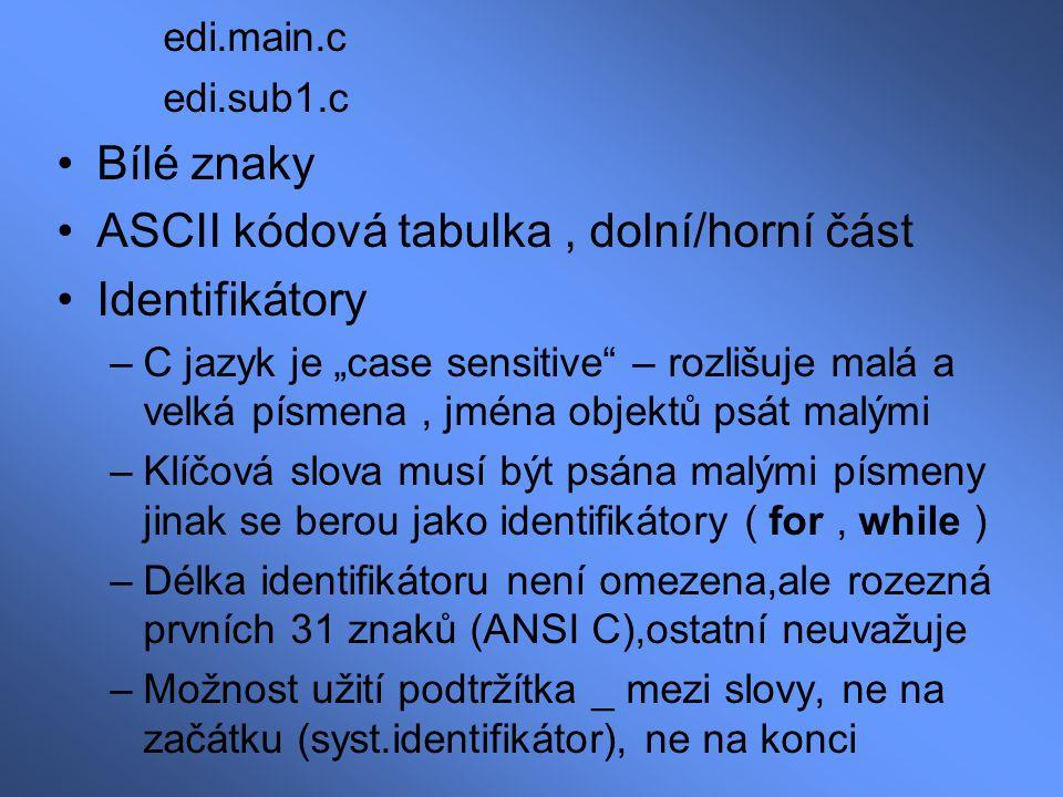 """edi.main.c edi.sub1.c Bílé znaky ASCII kódová tabulka, dolní/horní část Identifikátory –C jazyk je """"case sensitive"""" – rozlišuje malá a velká písmena,"""