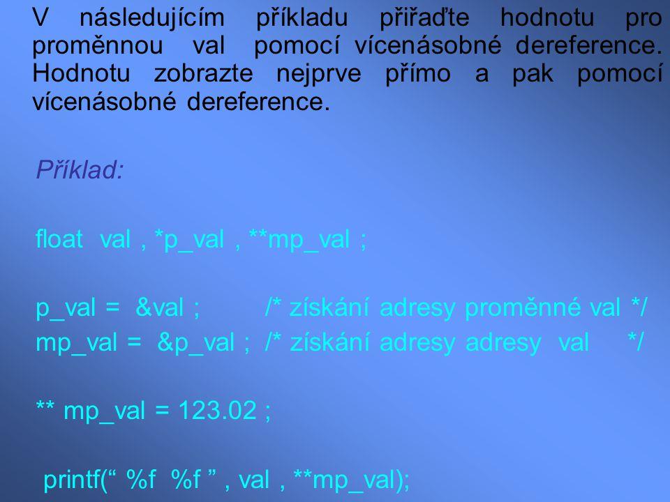 V následujícím příkladu přiřaďte hodnotu pro proměnnou val pomocí vícenásobné dereference. Hodnotu zobrazte nejprve přímo a pak pomocí vícenásobné der