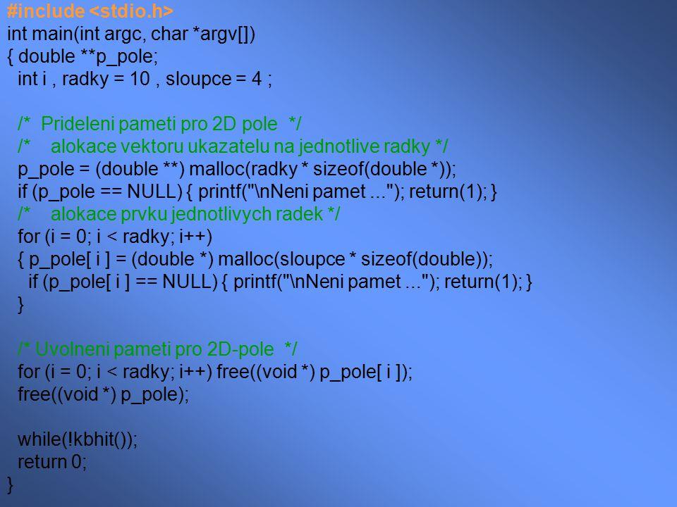 #include int main(int argc, char *argv[]) { double **p_pole; int i, radky = 10, sloupce = 4 ; /* Prideleni pameti pro 2D pole */ /* alokace vektoru uk