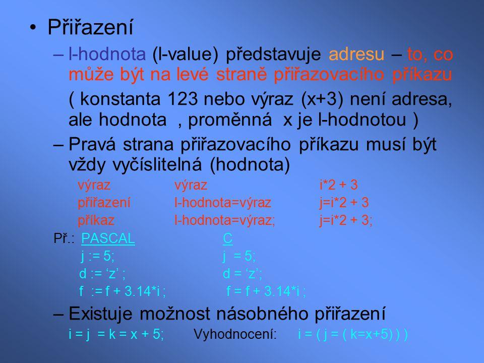 Přiřazení –l-hodnota (l-value) představuje adresu – to, co může být na levé straně přiřazovacího příkazu ( konstanta 123 nebo výraz (x+3) není adresa,