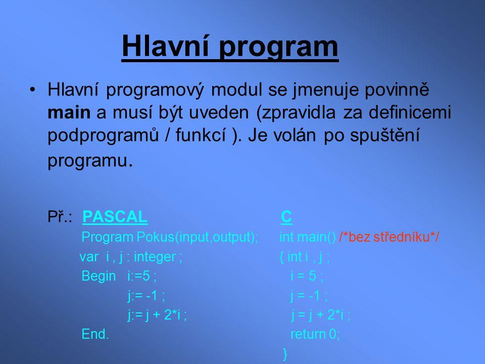 Hlavní program Hlavní programový modul se jmenuje povinně main a musí být uveden (zpravidla za definicemi podprogramů / funkcí ). Je volán po spuštění